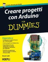 Creare progetti con Arduino for Dummies: Con 12 progetti facili da realizzare!