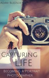 Capturing Life, Becoming a Portrait Photographer