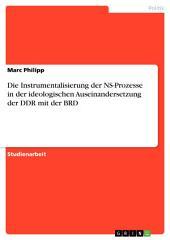 Die Instrumentalisierung der NS-Prozesse in der ideologischen Auseinandersetzung der DDR mit der BRD