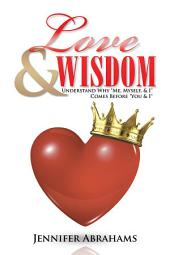 "Love & Wisdom: Understand Why ""Me, Myself, & I"" Comes Before ""You & I"""