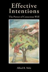 Effective Intentions : The Power of Conscious Will: The Power of Conscious Will