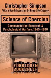 Science of Coercion: Communication Research & Psychological Warfare, 1945–1960