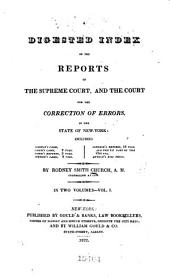 A Digested Index of the Reports of the Supreme Court, and the Court for the Correction of Errors, in the State of New-York: Including Coleman's Cases, Caines's Cases, 2 Vols., Caines's Reports, 3 Vols., Johnson's Cases, 3 Vols., Johnson's Reports, 18 Vols., and the 1st Part of the 19th Vol., Anthon's Nisi Prius, Volume 1