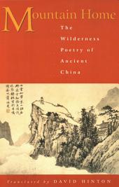 Mountain Home: The Wilderness Poetry of Ancient China