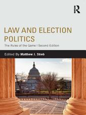 Law and Election Politics: The Rules of the Game, Edition 2