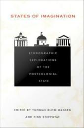 States of Imagination: Ethnographic Explorations of the Postcolonial State