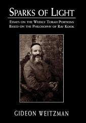 Sparks of Light: Essays on the Weekly Torah Portions Based on the Philosophy of Rav Kook