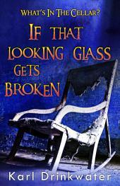 If That Looking Glass Gets Broken