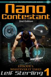 Nano Contestant - Episode 1: Whatever It Takes (A Free Urban Futuristic Fantasy Sci-Fi Action Adventure Genetic Cyberpunk Techno Thriller): The science fiction technothriller (freebie)