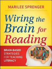 Wiring the Brain for Reading: Brain-Based Strategies for Teaching Literacy