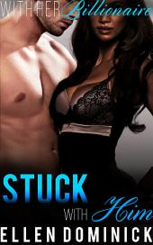 Stuck with Him : With Her Billionaire