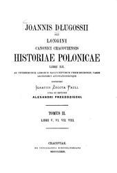 Joannis Dlugossii senioris canonici Cracoviensis Opera omnia (Dzieła wszystkie): (Joannes Dlugossius, Joannes Longinus.). Historiae polonicae libri XII ; Tom. II : Libri V, VI, VII, VIII, Volume 6
