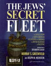 The Jews' Secret Fleet: The Untold Story of North American Volunteers Who Smashed the British Blockade of Palestine