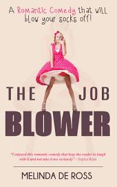 THE JOB BLOWER: A Romantic Comedy that will blow your socks off!