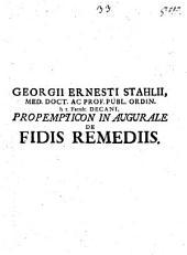 Georgii Ernesti Stahl ... ¬Propempt. ¬inaug. de fidis remediis