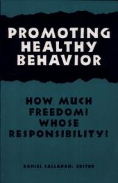Promoting Healthy Behavior: How Much Freedom? Whose Responsibility?