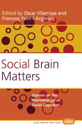 Social Brain Matters: Stances on the Neurobiology of Social Cognition.