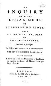 An Inquiry Into the Legal Mode of Suppressing Riots: With a Constitutional Plan of Future Defence