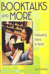 Booktalks and More: Motivating Teens to Read