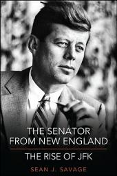 The Senator from New England: The Rise of JFK
