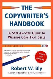 The Copywriter's Handbook: A Step-By-Step Guide To Writing Copy That Sells, Edition 3