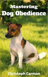 Mastering Dog Obedience: Easy Dog Training Tips