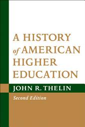 A History of American Higher Education: Edition 2