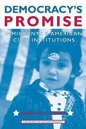 Democracy's Promise: Immigrants and American Civic Institutions