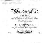 Wander-Lied von Uhland: mit Begleitung des Forte-Piano. Lebewohl, Volume 1