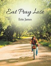 Eat Pray Lose
