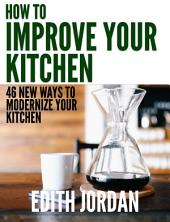 How To Improve Your Kitchen- 46 New Ways To Modernize Your Kitchen