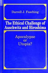 Ethical Challenge of Auschwitz and Hiroshima, The: Apocalypse or Utopia?