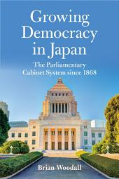 Growing Democracy in Japan: The Parliamentary Cabinet System since 1868