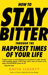 How to Stay Bitter Through the Happiest Times of Your Life