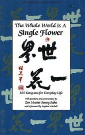 The Whole World s a Single Flower: 365 Kong-ans for Everyday Life with Questions and Commentary by Zen Master Seung Sahn and a Forword