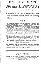 Every man his own lawyer: or, A summary of the laws of England, in a new and instructive method ...