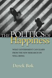 The Politics of Happiness: What Government Can Learn from the New Research on Well-Being