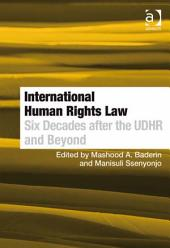 International Human Rights Law: Six Decades after the UDHR and Beyond