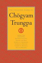 The Collected Works of Chogyam Trungpa: Volume Two: <i>The Path Is the Goal</i>; <i>Training the Mind</i>; <i>Glimpses of Abhidharma</i>; <i>Glimpses of Shunyata</i>; <i>Glimpses of Mahayana</i>; Selected Writings