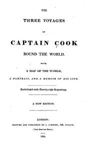 The Three Voyages of Captain Cook Round the World: With a Map of the World, a Portrait, and a Memoir of His Life