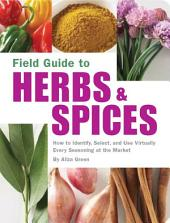 Field Guide to Herbs and Spices: How to Identify, Select, and Use Virtually Every Seasoning on the Market
