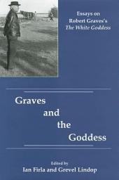 Graves and the Goddess: Essays on Robert Graves's The White Goddess