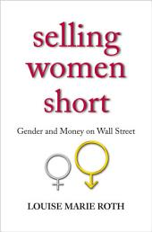 Selling Women Short: Gender and Money on Wall Street