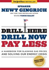 Drill Here, Drill Now, Pay Less: A Handbook for Slashing Gas Prices and Solving Our Energy Crisis