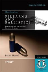Handbook of Firearms and Ballistics: Examining and Interpreting Forensic Evidence, Edition 2