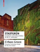 Stadtgrün / Urban Green: Europäische Landschaftsarchitektur für das 21. Jahrhundert / European Landscape Architecture for the 21st century