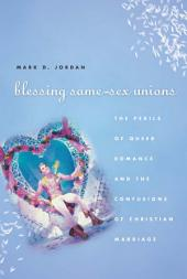 Blessing Same-Sex Unions: The Perils of Queer Romance and the Confusions of Christian Marriage