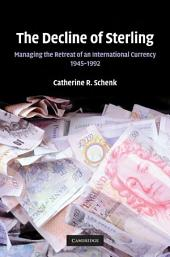 The Decline of Sterling: Managing the Retreat of an International Currency, 1945–1992