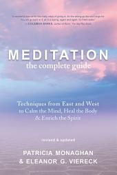 Meditation — The Complete Guide: Techniques from East and West to Calm the Mind, Heal the Body, and Enrich the Spirit