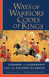 Ways of Warriors, Codes of Kings: Lessons in Leadership from the Chinese Classics